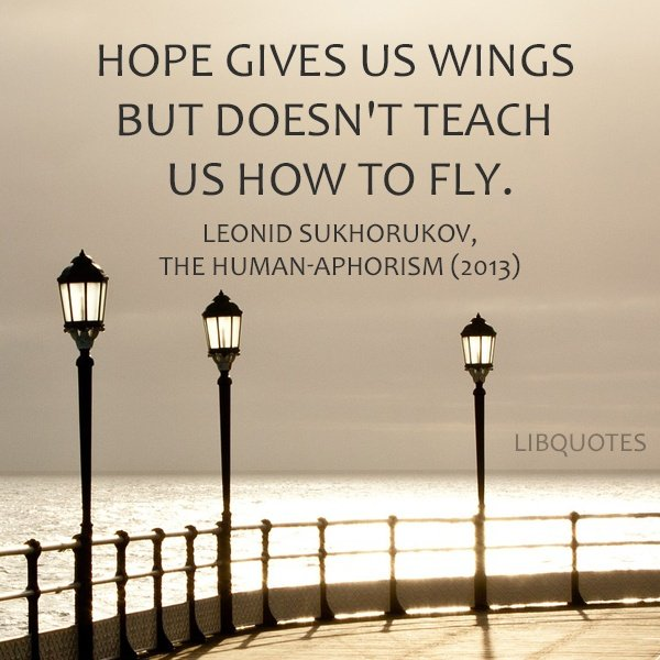 Hope give us wings but doesn't teach us how to fly.