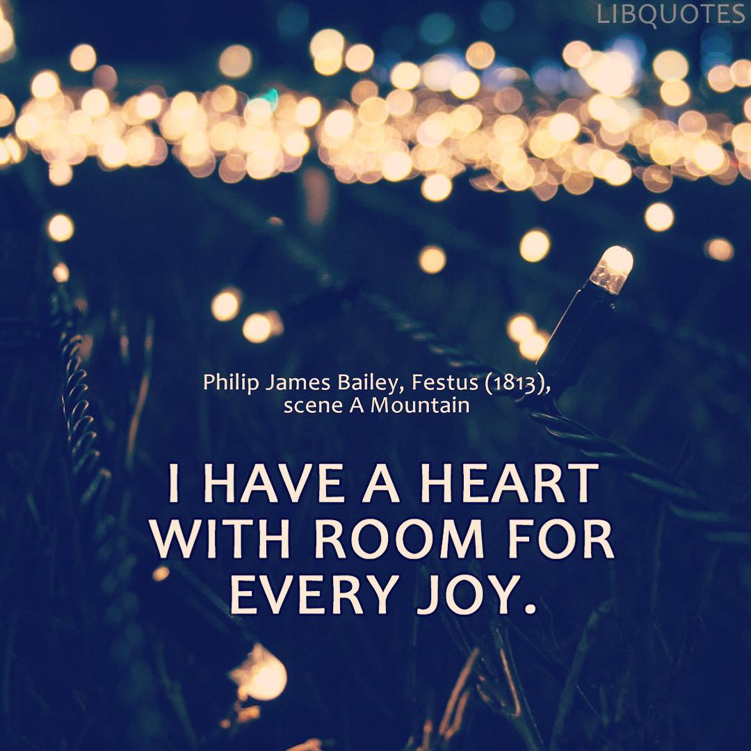 I have a heart with room for every joy.