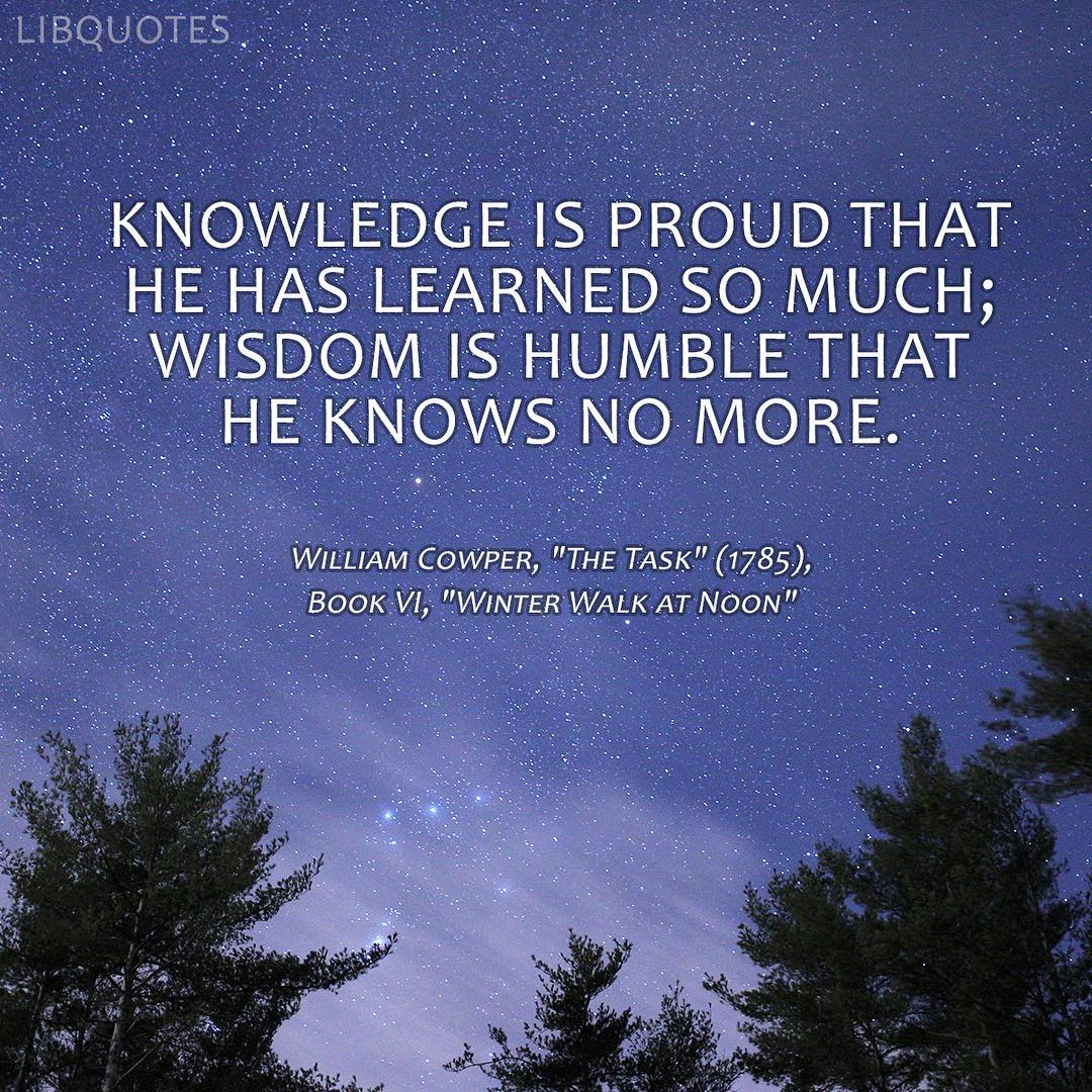 Knowledge is proud that he has learned so much;