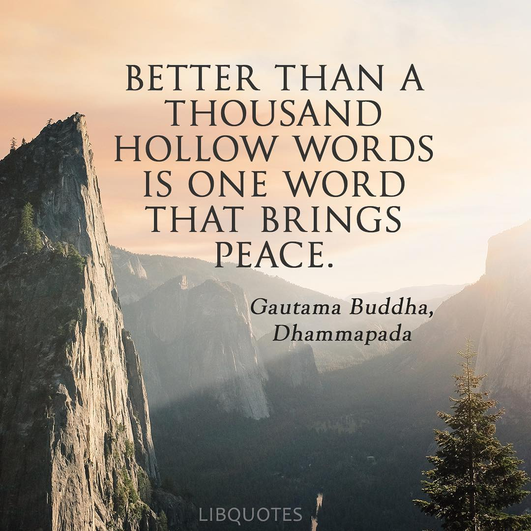 Better than a thousand hollow words is one word that brings peace.