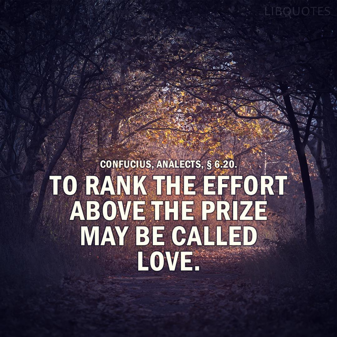 To rank the effort above the prize may be called love.