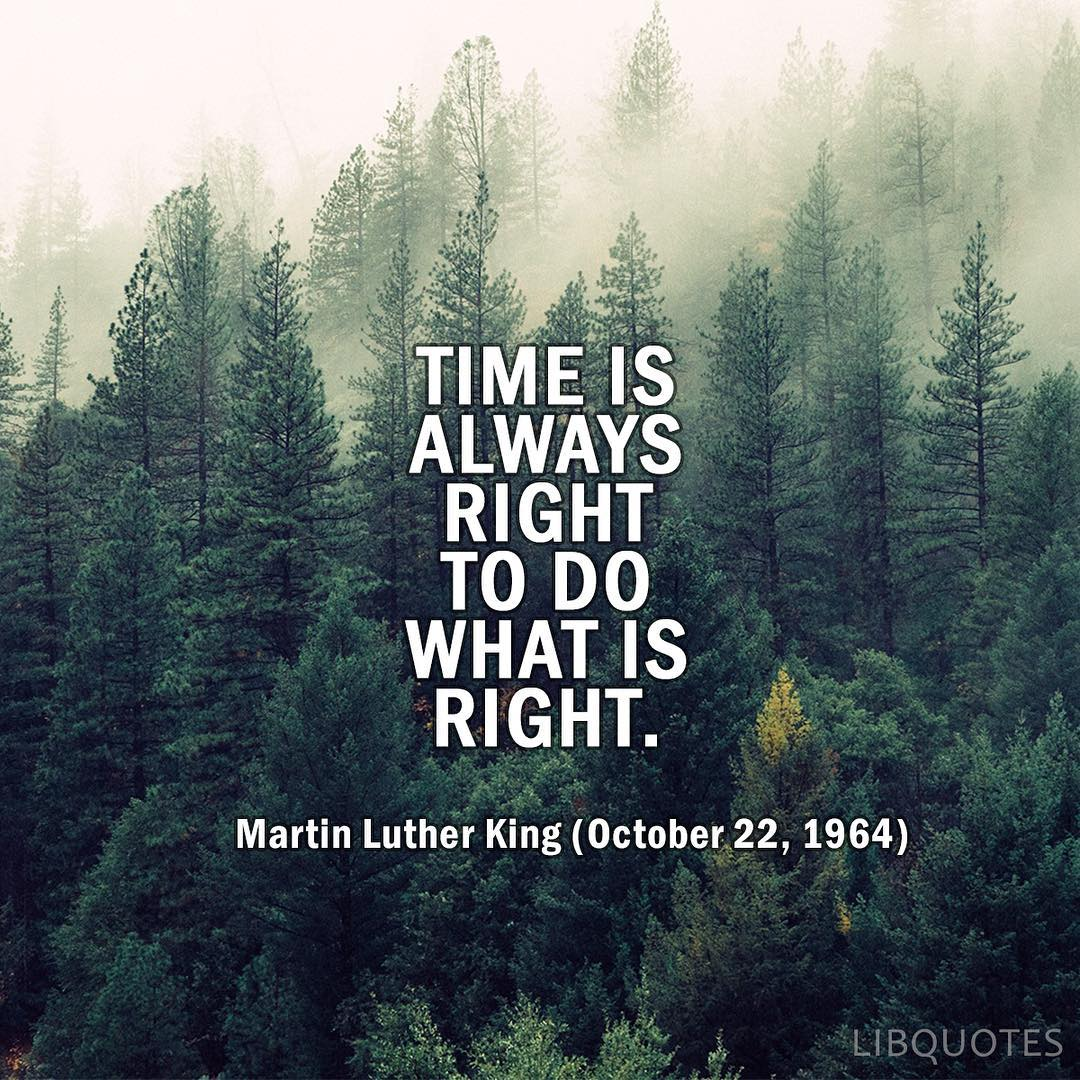 Time is always right to do what is right.